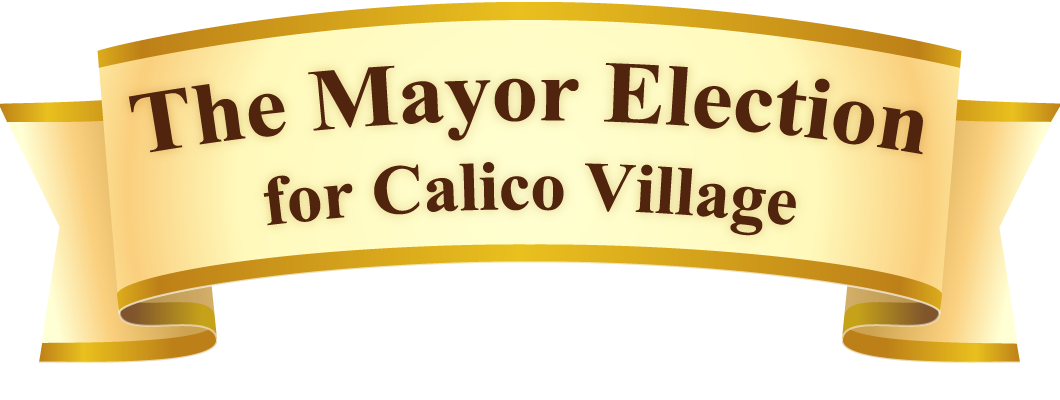 The Mayor Election for Calico Village