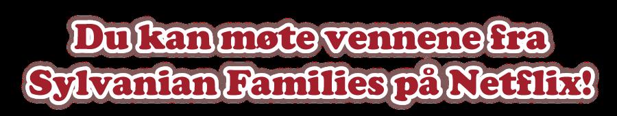 Du kan møte vennene fra Sylvanian Families på Netflix!