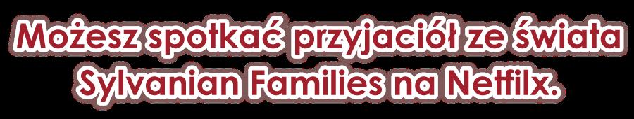 Możesz spotkać przyjaciół ze świata Sylvanian Families na Netfilx.